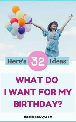 What Do I Want for My Birthday_! Here's 32 Ideas!